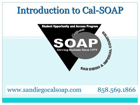 Introduction to Cal-SOAP www.sandiegocalsoap.com 858.569.1866.