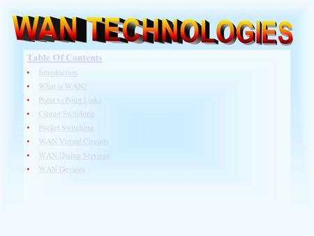 Table Of Contents Introduction What is WAN? Point to Point Links Circuit Switching Packet Switching WAN Virtual Circuits WAN Dialup Services WAN Devices.