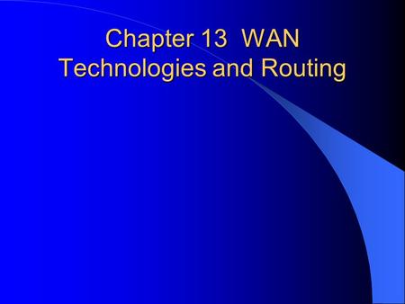 Chapter 13 WAN Technologies and Routing. LAN Limitations Local Area Network (LAN) spans a single building or campus. Bridged LAN is not considered a Wide.