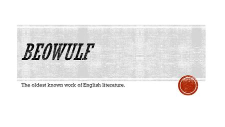 The oldest known work of English literature..  Although Beowulf is considered English literature it is not set in England  Germanic tribes invaded what.
