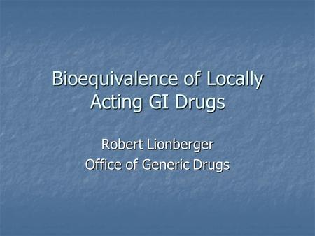 Bioequivalence of Locally Acting GI Drugs