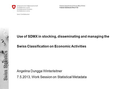 Federal Department of Home Affairs FDHA Federal Statistical Office FSO Use of SDMX in stocking, disseminating and managing the Swiss Classification on.