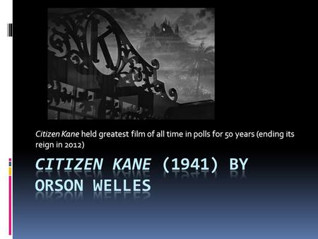 Citizen Kane held greatest film of all time in polls for 50 years (ending its reign in 2012)