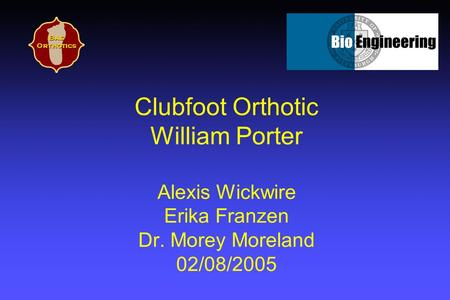 Clubfoot Orthotic William Porter Alexis Wickwire Erika Franzen Dr. Morey Moreland 02/08/2005 Bae Orthotics.