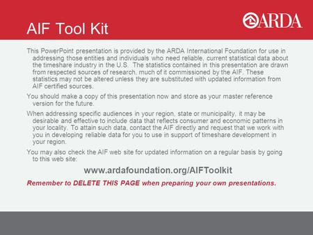 AIF Tool Kit This PowerPoint presentation is provided by the ARDA International Foundation for use in addressing those entities and individuals who need.