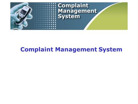 Complaint Management System. Introduction The proposed Complaint Management System will be capable of taking care the following activities Inform the.