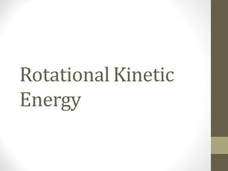 Rotational Kinetic Energy. Kinetic Energy The kinetic energy of the center of mass of an object moving through a linear distance is called translational.