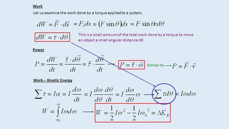 Work Let us examine the work done by a torque applied to a system. This is a small amount of the total work done by a torque to move an object a small.