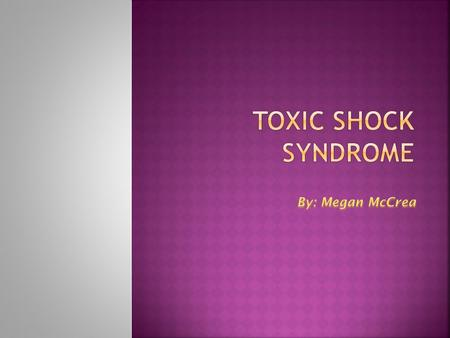 Toxic shock syndrome was first found in children in 1978. However, toxic shock syndrome did not become familiar until an epidemic in 1981, linked to women.