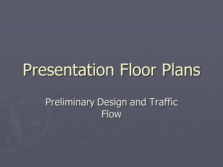 Presentation Floor Plans Preliminary Design and Traffic Flow.