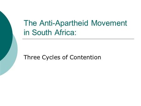 The Anti-Apartheid Movement in <strong>South</strong> Africa: Three Cycles of Contention.
