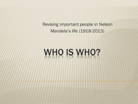 Revising important people in Nelson Mandela's life (1918-2013)