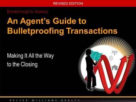 REVISED EDITION Making It All the Way to the Closing Breakthrough to Mastery An Agent's Guide to Bulletproofing Transactions.