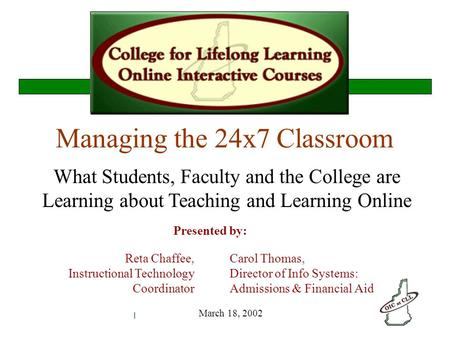 NERCOMP 2002, College for Lifelong Learning What Students, Faculty and the College are Learning about Teaching and Learning Online Managing the 24x7 Classroom.