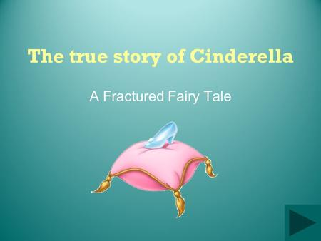 The true story of Cinderella A Fractured Fairy Tale.