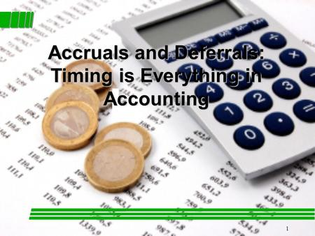 1 Accruals and Deferrals: Timing is Everything in Accounting.