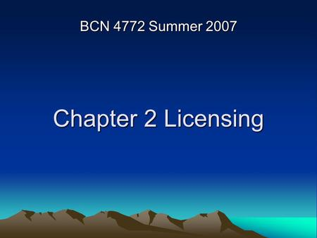 Chapter 2 Licensing BCN 4772 Summer 2007. Licensing Licensing allows the government to regulate industries –To protect the public –Establish standards.