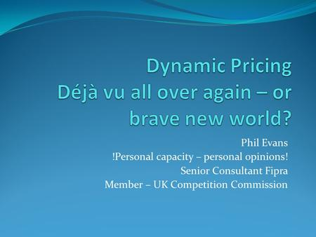 Phil Evans !Personal capacity – personal opinions! Senior Consultant Fipra Member – UK Competition Commission.