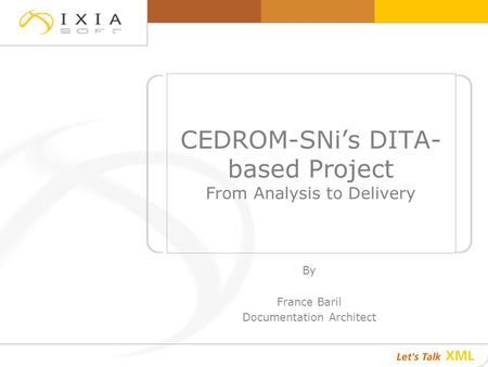 CEDROM-SNi's DITA- based Project From Analysis to Delivery By France Baril Documentation Architect.