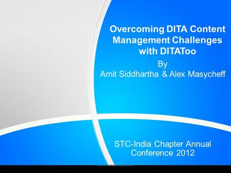 Overcoming DITA Content Management Challenges with DITAToo By Amit Siddhartha & Alex Masycheff www.metapercept.com STC-India Chapter Annual Conference.