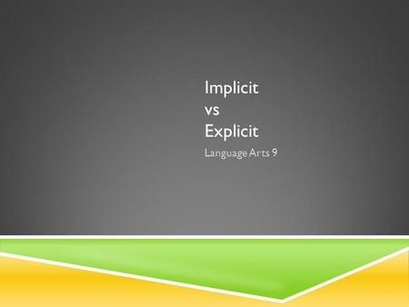 Implicit vs Explicit Language Arts 9. EXPLICIT DETAIL  Explicit: precisely and clearly expressed or readily observable; leaving nothing to implication.