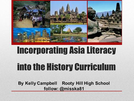 Incorporating Asia Literacy into the History Curriculum By Kelly Campbell Rooty Hill High School