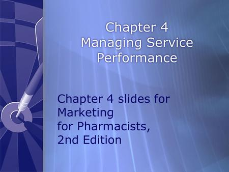 Chapter 4 Managing Service Performance Chapter 4 slides for Marketing for Pharmacists, 2nd Edition.