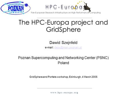W w w. h p c - e u r o p a. o r g The HPC-Europa project and GridSphere Dawid Szejnfeld   Poznan Supercomputing.