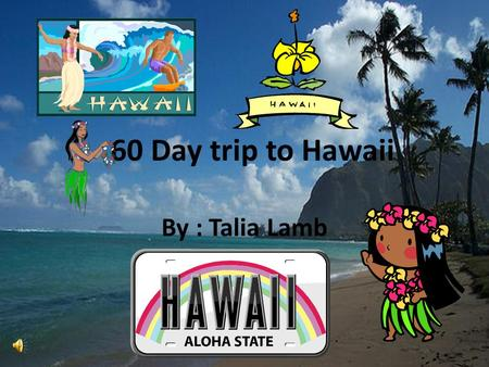 60 Day trip to Hawaii By : Talia Lamb. My Project My project is taking my family(6 people), my cousins family(5 people and a dog),my other cousins family(5.