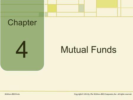 Chapter Mutual Funds McGraw-Hill/IrwinCopyright © 2012 by The McGraw-Hill Companies, Inc. All rights reserved. 4.