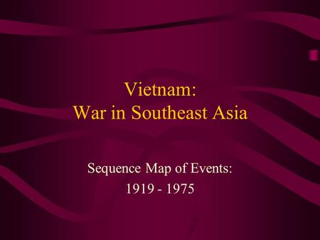 Vietnam: War in Southeast Asia Sequence Map of Events: 1919 - 1975.