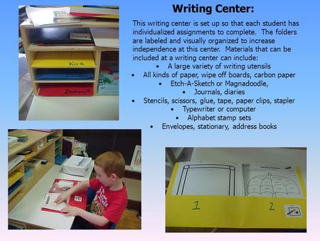 Writing Center: This writing center is set up so that each student has individualized assignments to complete. The folders are labeled and visually organized.