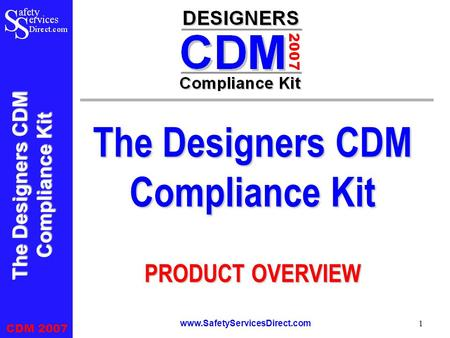 The Designers CDM Compliance Kit CDM 2007 www.SafetyServicesDirect.com 1 The Designers CDM Compliance Kit PRODUCT OVERVIEW.