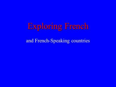 Exploring French and French-Speaking countries. 1. What branch of the Indo-European language family does French belong to? Latin/Italic.