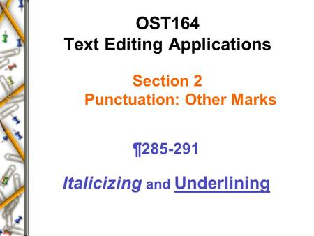 OST164 Text Editing Applications Section 2 Punctuation: Other Marks ¶285-291 Italicizing and Underlining.