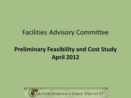 Facilities Advisory Committee Preliminary Feasibility and Cost Study April 2012.