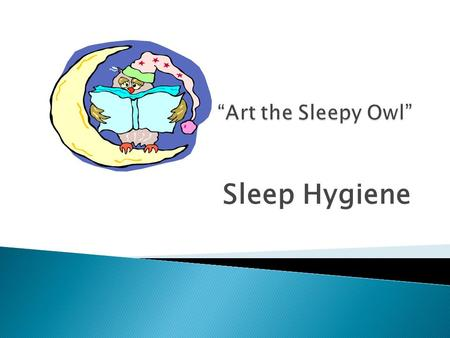 Sleep Hygiene.  Sleep hygiene: A compilation of the habits that you have created which contribute to a good night's sleep or a poor night's sleep. There.