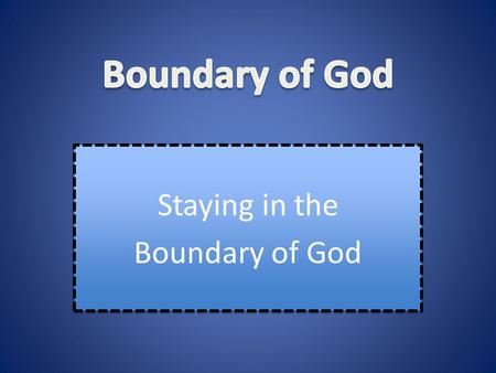 Staying in the Boundary of God Staying in the Boundary of God.