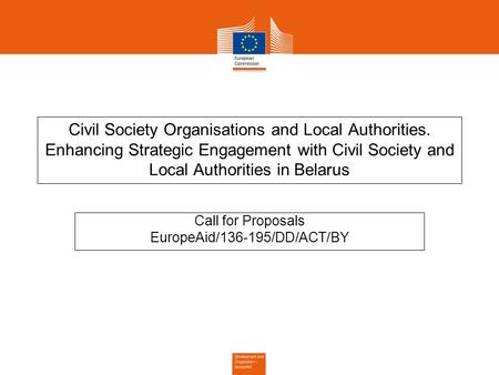 Civil Society Organisations and Local Authorities. Enhancing Strategic Engagement with Civil Society and Local Authorities in Belarus Call for Proposals.