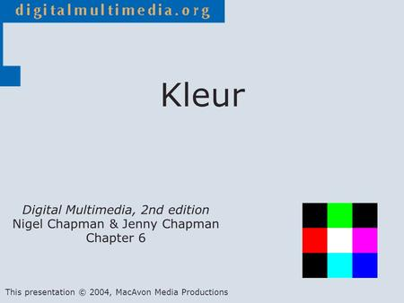 Kleur Digital Multimedia, 2nd edition Nigel Chapman & Jenny Chapman Chapter 6 This presentation © 2004, MacAvon Media Productions.