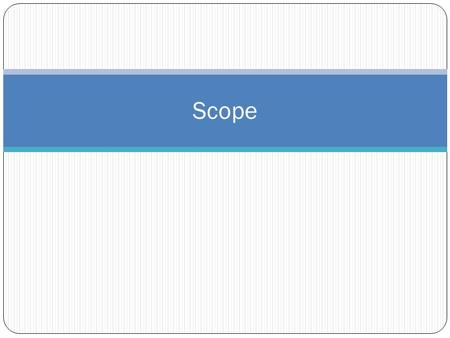 Scope. Scope of a variable The range of statements in which the variable is visible A variable is visible in a statement if it can be referenced in that.