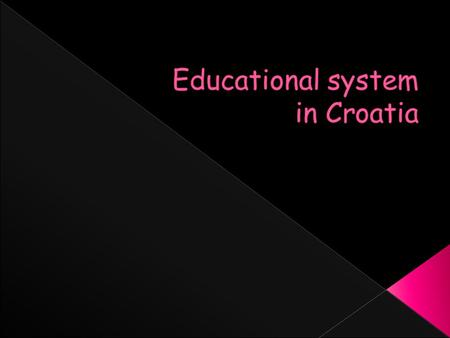  Education in Croatia  Pre-school  Primary  High school  Universities  Subjects  Our school.