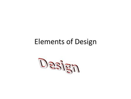 Elements of Design. What are they? Line Colour Attributes Shape Categories Space Form.