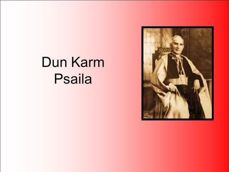 Dun Karm Psaila. Biography Dun Karm was a priest and a poet. He was born on the 18th of October 1871 and lived in Haz-Zebbug. He wrote lots of poems.