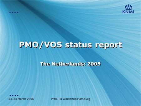 23-24 March 2006PMO-III Workshop Hamburg PMO/VOS status report The Netherlands: 2005.