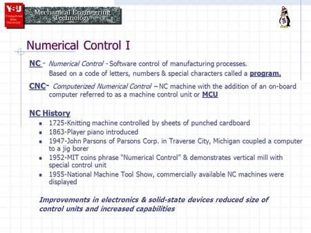 Numerical Control I NC Numerical Control - Software control of manufacturing processes. NC - Numerical Control - Software control of manufacturing processes.