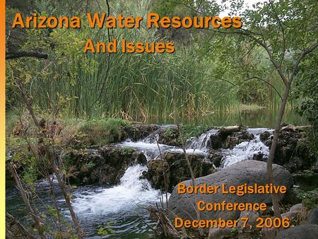 Arizona Water Resources And Issues Border Legislative Conference December 7, 2006.