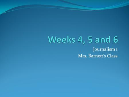 Journalism 1 Mrs. Barnett's Class. Bellwork # 8 Where do we get our news? Reminder: Label Bell work #8 Write the Question Minimum of one (1) complete.