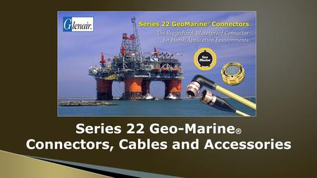 Series 22 Geo-Marine ® Connectors, Cables and Accessories.