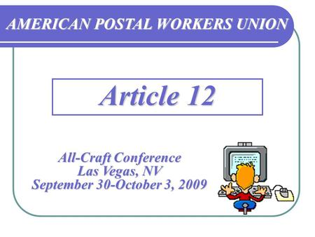 Article 12 AMERICAN POSTAL WORKERS UNION All-Craft Conference Las Vegas, NV September 30-October 3, 2009.